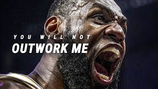 YOU WILL NOT OUTWORK ME - Best Motivational Video