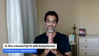 Is This a Dream? Ep 14 with Anoop Kumar MD