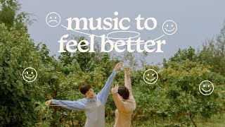 music to feel better | a chill mix ♫