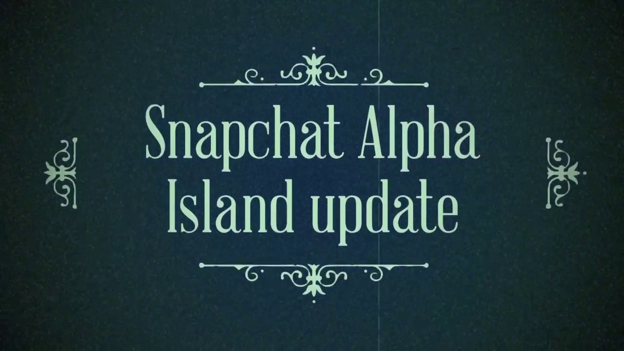 New Snapchat Alpha Island UPDATE!!!