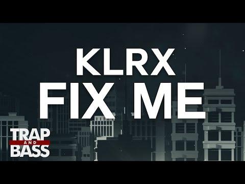Klrx - Fix Me
