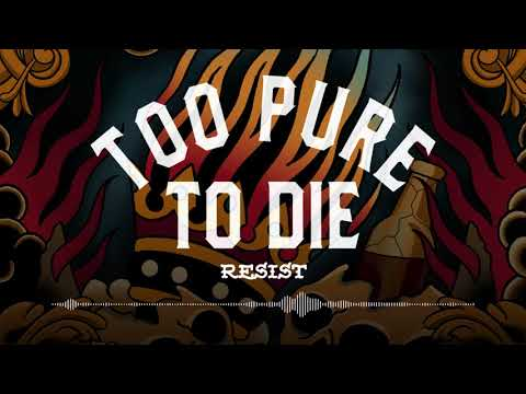 Too Pure To Die - Resist