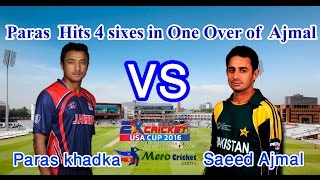 paras khadka hits 4 sixes in one over of saeed ajmal   full over