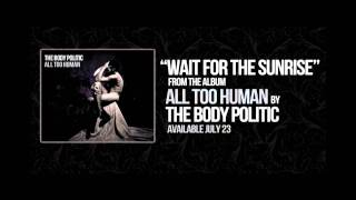 The Body Politic - Wait For The Sunrise