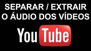 Baixar Separar Áudio / Musica de vídeos públicos no Youtube.