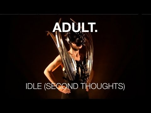 ADULT. - Idle (Second Thoughts)