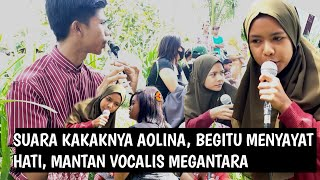 saudara aolina mantan vocalis megantara ini benar benar membuat penonton terharu dengan suaranya