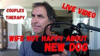 Wife Upset By Husband's New Dog - ask me anything - Dog Training Advice