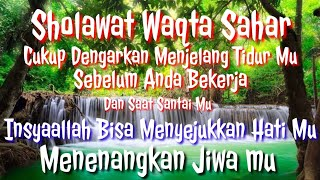 Sholawat Waqtu Sahar Merdu Penyejuk Hati Penenang Pikiran Menemani Tidur Mu Sholawat Nabi Muhammad