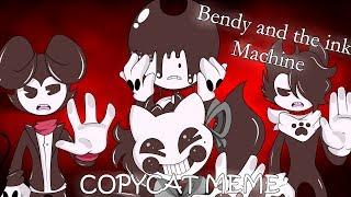 【Meme】COPYCAT Bendy and the ink Machine