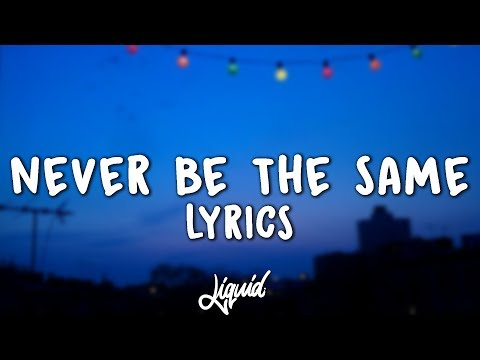 Camila Cabello - Never Be The Same (Lyrics / Lyric Video)