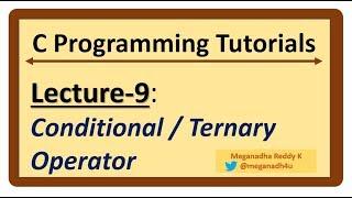 C-Programming Tutorials : Lecture-9 - Conditional Operator