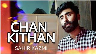 CHAN Kithan Guzari Oye | Cover By Sahir Kazmi | New Songs 2019