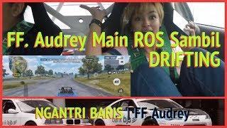 FF Audrey MAIN Rules Of Survival ROS Di Dalem Mobil DRIFTING NGANTRI BARIS