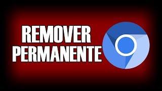 Como Remover, Desinstalar o Chromium do Computador DEFINITIVAMENTE