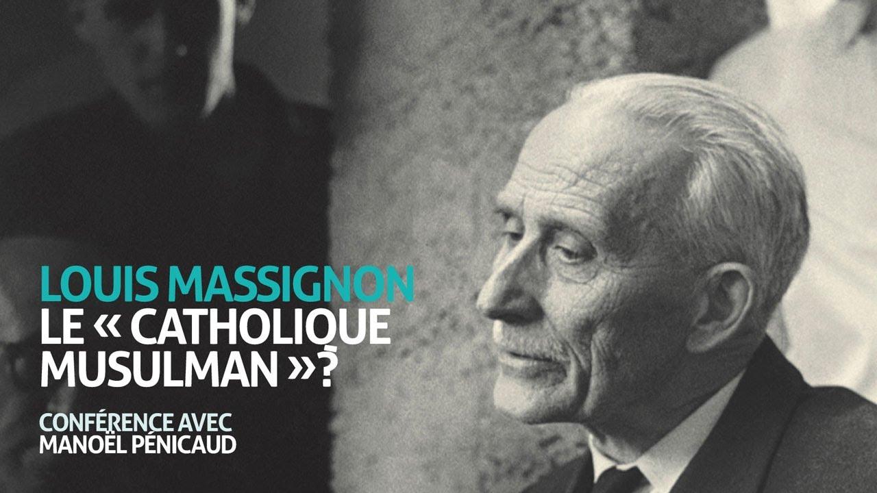 """[Vidéo] Louis Massignon. Le """"catholique musulman"""" ?"""