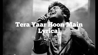 Tera Yaar Hoon Main Lyrics|Sonu ke titu ki sweety|Arijit Singh|Luv Ranjan||