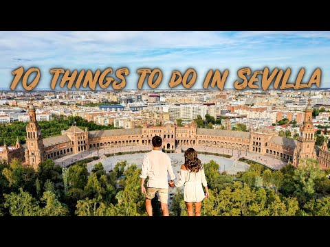 10 THINGS to do in SEVILLE SPAIN  - Seville Travel Guide Sevilla