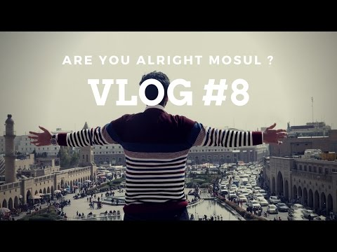 Vlog #8 Are You Alright Mosul ? هل انتي بخير يا موصل !