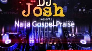 DJ Josh Presents Naija Gospel Praise Vol  4