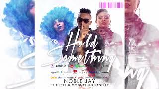 Noble Jay - Hold Something( Audio) ft Tipcee & Moonchild sanelly