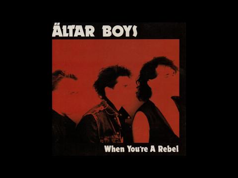 Altar Boys - When You're A Rebel