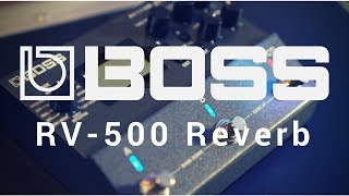 BOSS RV-500 Reverb - A Game Changer