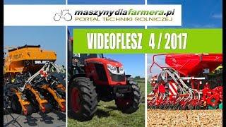 Maszyny rolnicze – przegląd wydarzeń - VIDEOFLESZ 4/2017 – maszynydlafarmera.pl