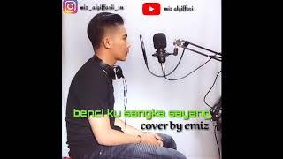 Benci Ku Sangka Sayang   Sonia    Cover By Emiz