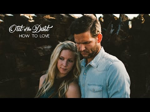 Out Of The Dust || How To Love (Official Music Video)