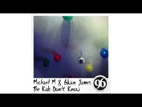 MICHAEL M & EDWIN JAMES - The Kids Don't Know