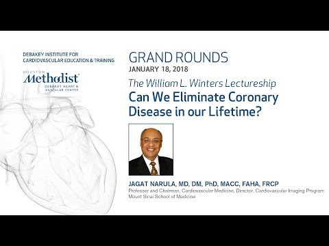 Can We Eliminate Coronary Disease in our Lifetime? (JAGAT NARULA, MD) January 18, 2018