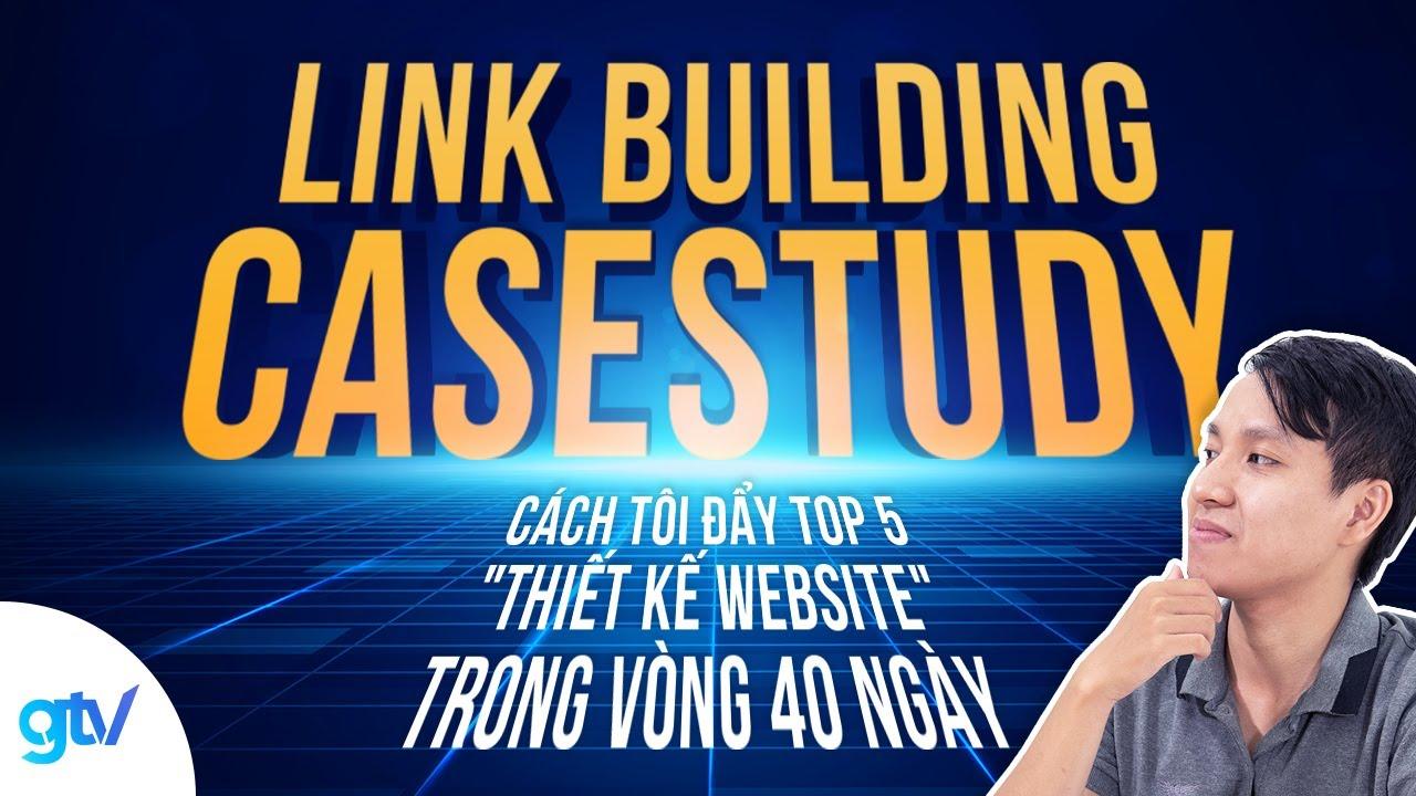 """Link Building Casestudy: Cách tôi đẩy TOP 5 """"Thiết kế Website"""" trong vòng 40 ngày"""