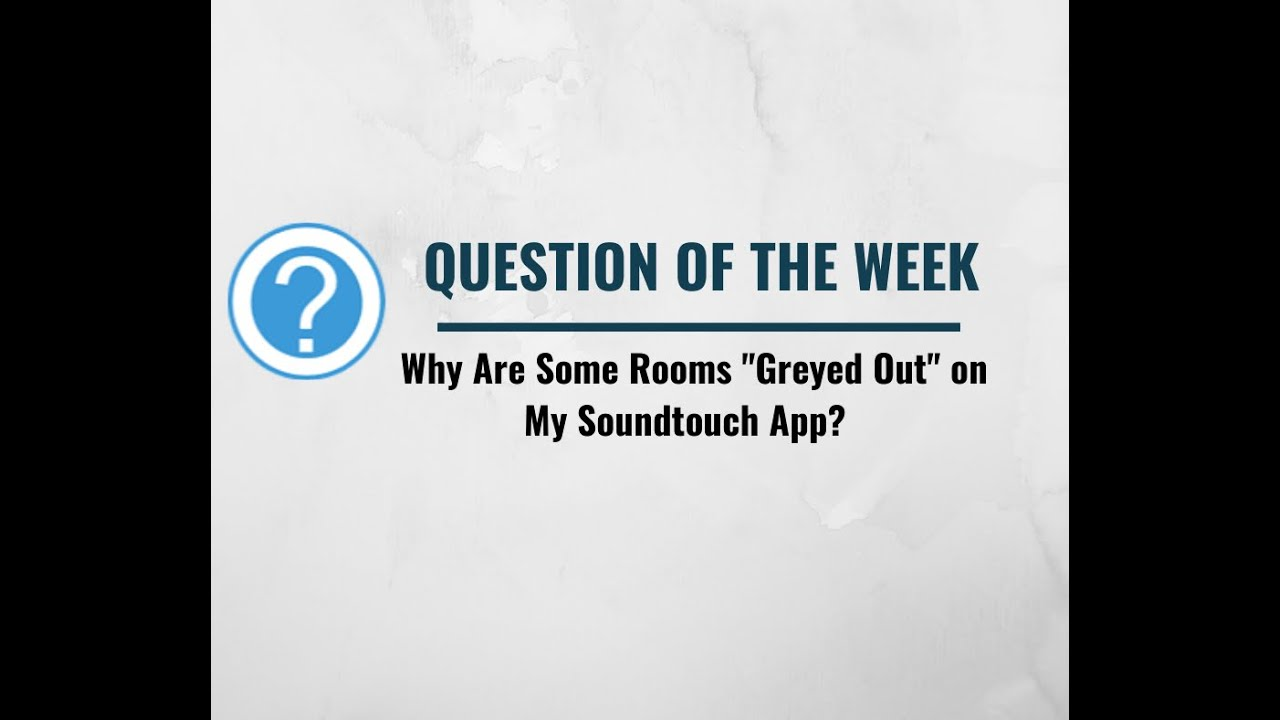 """Why Are Some Rooms """"Grayed Out"""" on My Soundtouch App?"""