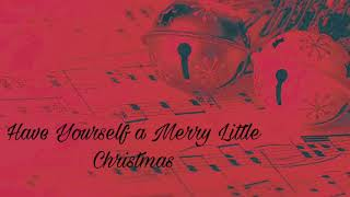 Have Yourself a Merry Little Christmas, music & lyrics by Ralph Blaine & Hugh Martin