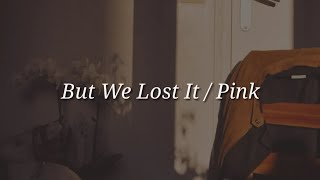 [3.17 MB] Pink - But We Lost It (Lyrics)