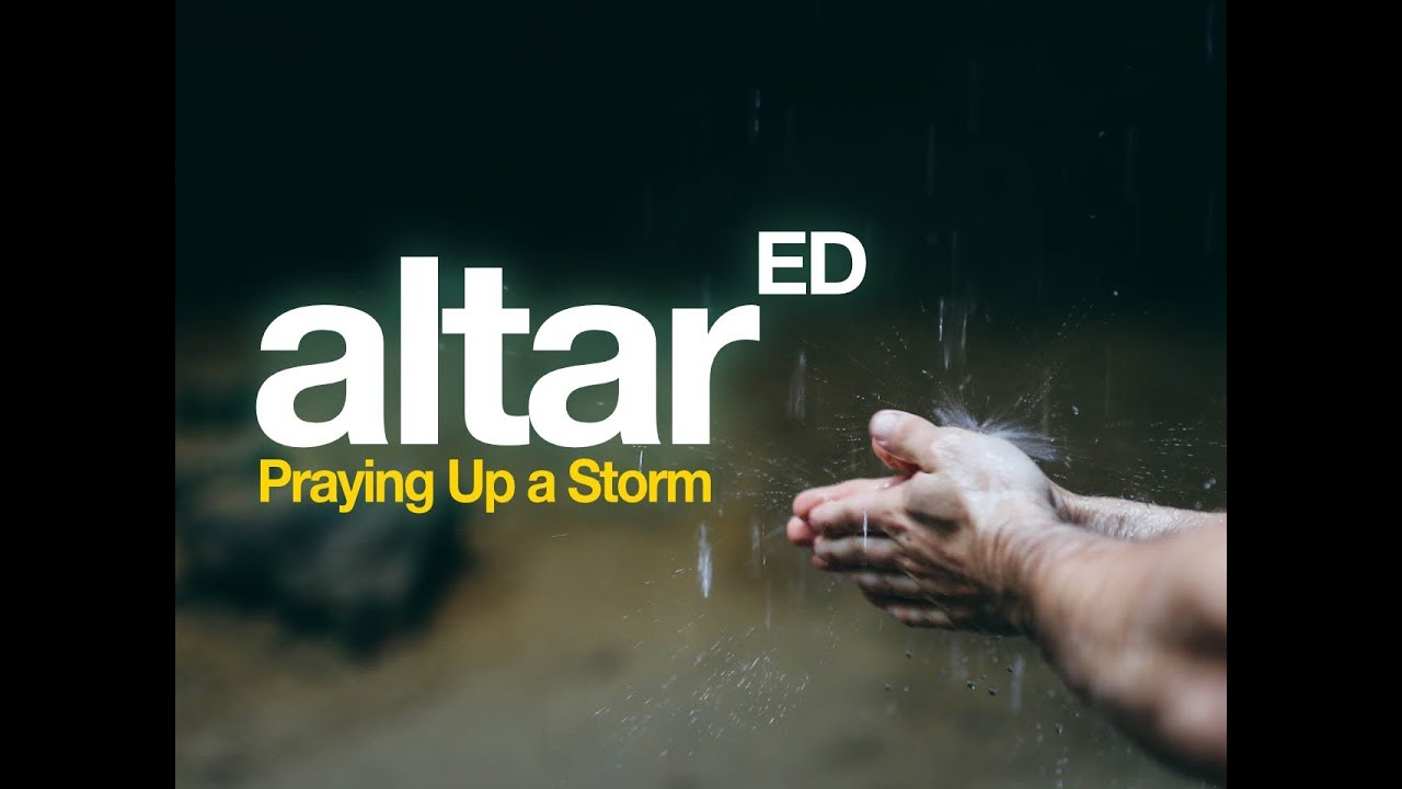 ALTARed: Praying Up A Storm Series (Week 3)