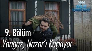 Yangaz, Nazarı kaçırıyor - Sen Anlat Karadeniz 9. Bölüm