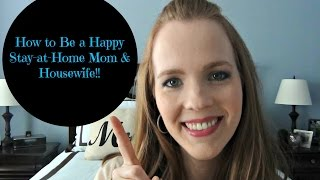 How to Be a Happy Housewife & Stay at Home Mom!