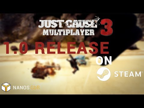 nanos Just Cause 3 Multiplayer - 1.0 Steam release announcement