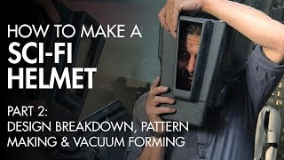 How To Make A Sci-Fi Helmet Part 2 - Design, Pattern & Vacuum Forming - PREVIEW