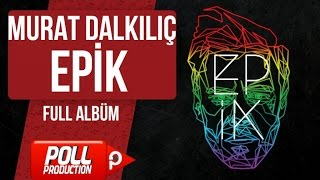 Murat Dalkılıç - Epik - Full Albüm - (Official Audio)