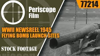 WWII NEWSREEL 1945  FLYING BOMB LAUNCH SITES, ROCKET BOMBS 77214