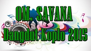 Full Album OM SAVANA Dangdut Koplo Best 2015 Terbaru