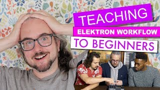 ULTIMATE BEGINNER'S GUIDE TO ELEKTRON WORKFLOW