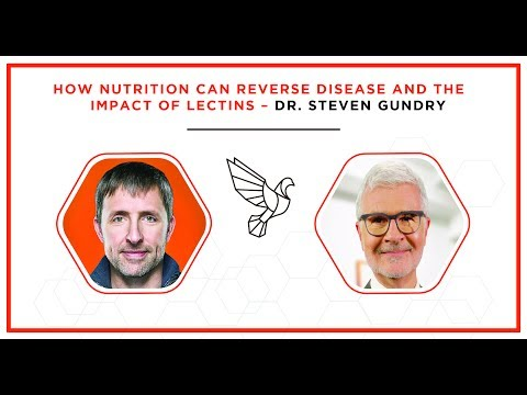 How Nutrition Can Reverse Disease and the Impact of Lectins – Dr. Steven Gundry