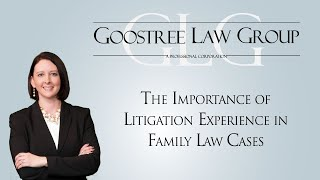 Goostree Law Group Video - The Importance of Litigation Experience in Family Law Cases