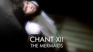 Chant XII - The Mermaids