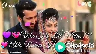 Uske hi Dil main ab to rahna hai hardam ♥ best Bollywood whatsapp love status video