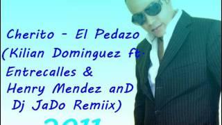 Cherito - El Pedazo (Kilian Dominguez Feat Entrecalles & Henry Mendez and Dj JaDo Remiix)
